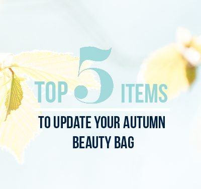 Top 5 items to update your Autumn beauty bag